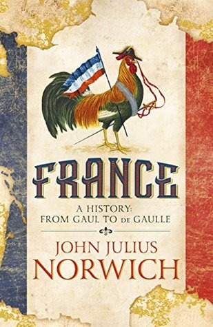 Summer Reads Our Top Picks France A History John Julius Norwich Hodder and Stoughton